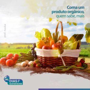 Coma um produto orgânico, quem sabe, mais
